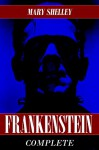 Frankenstein: The Complete Collection (Both 1818 and 1831 Versions) (Annotated) - Mary Shelley, Mary Wollstonecraft Shelley