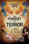 Fateful Ops - The Pursuit of Terror - James Shelley, Richard Shelley, Derek Murphy
