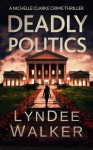 Deadly Politics - LynDee Walker