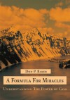 A Formula For Miracles: Understanding The Power of God - Don Baker