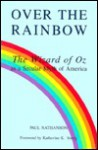 Over The Rainbow: The Wizard Of Oz As A Secular Myth Of America - Paul Nathanson