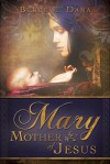 Mary Mother of Jesus - Bruce E. Dana