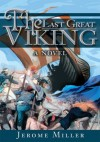 The Last Great Viking: a novel - Jerome Miller
