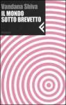 Il mondo sotto brevetto - Vandana Shiva, Gianni Pannofino