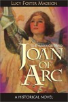 Joan of Arc: The Warrior Maid - Lucy Foster Madison, Frank E. Schoonover