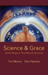 Science & Grace: God's Reign in the Natural Sciences - Don Petcher, Ling-Mei Lim, Tim Morris