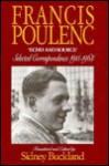 Francis Poulenc: 'Echo and Source' : Selected Correspondence 1915-1963 - Francis Poulenc, Sidney Buckland