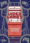 The Comic Book Story of Video Games: The Incredible History of the Electronic Gaming Revolution - Jonathan Hennessey, Jack Mcgowan