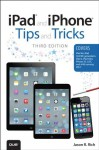 iPad and iPhone Tips and Tricks: (covers iOS7 for iPad Air, iPad 3rd/4th generation, iPad 2, and iPad mini, iPhone 5S, 5/5C & 4/4S) - Jason R. Rich