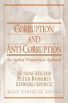 Corruption And Anti Corruption: An Applied Philosophical Approach - Seumas Miller, Edward Spence, Peter Roberts