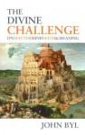 Divine Challenge: On Matter, Mind, Math & Meaning - John Byl