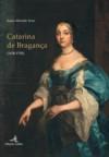 Catarina de Bragança (1638-1705) - Joana Almeida Troni
