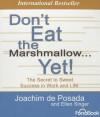 Don't Eat the Marshmallow... Yet!: The Secret to Sweet Success in Work and Life - Joachim de Posada, Ellen Singer, Michael McConnohie