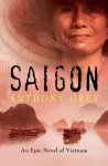 Saigon: An Epic Novel of Vietnam - Anthony Grey