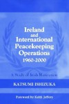 Ireland and International Peacekeeping Operations 1960-2000: A Study of Irish Motivation - Katsumi Ishizuka, Keith Jeffery