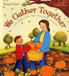 We Gather Together: Celebrating the Harvest Season - Wendy Pfeffer, Linda Bleck