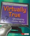 Virtually True: Questioning Online Media - Guofang Wan