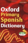 Oxford Primary Spanish Dictionary 2007 (Dictionary) - Michael Janes