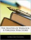 The Master of Warlock: A Virginia War Story - George Eggleston