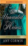The Unwanted Heiress (The Archer Family Regency Romances) - Amy Corwin, Ruth Urquhart