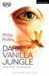 Dark Vanilla Jungle and other monologues - Philip Ridley
