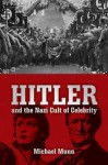 Hitler and the Nazi Cult of Celebrity - Michael Munn