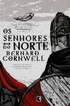 Os Senhores do Norte (Crônicas Saxônicas #3) - Alves Calado, Bernard Cornwell