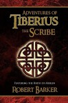 Adventures of Tiberius the Scribe - Robert Barker