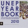 Unep Year Book 2010: New Science and Developments in Our Changing Environment - United Nations