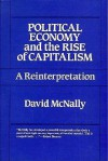 Political Economy and the Rise of Capitalism: A Reinterpretation - David McNally