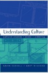 Understanding Culture: Cultural Studies, Order, Ordering - Gavin Kendall, Gary M Wickham