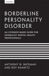 Borderline Personality Disorder: An evidence-based guide for generalist mental health professionals - Anthony W. Bateman, Roy Krawitz