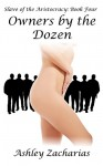 Owners by the Dozen (Slave of the Aristocracy Book 4) - Ashley Zacharias