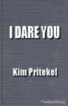 I Dare You - Kim Pritekel