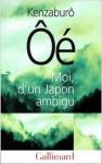 Moi, d'un Japon ambigu - Kenzaburō Ōe