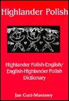 Highlander Polish-English/English-Highlander Polish Dictionary - Jan Gutt-Mostowy, Miroslaw Lipinski, Jan Gutt