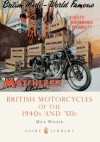 British Motorcycles of the 1940s and 50s - Mick Walker