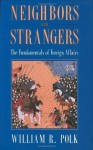 Neighbors and Strangers: The Fundamentals of Foreign Affairs - William R. Polk
