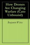 How Drones Are Changing Warfare (Cato Unbound) - Benjamin Wittes, Daniel Goure, David Cortright, Tom Barry, Jason Kuznicki