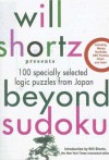 Will Shortz Presents Beyond Sudoku: 100 Specially Selected Logic Puzzles from Japan - Will Shortz