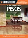 La Guia Completa sobre Pisos: *Incluye nuevos productos y tecnicas de instalacion - Creative Publishing International, Edgar Rojas