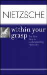 Nietzsche Within Your Grasp: The First Step to Understanding Nietzsche - Shelley O'Hara