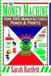 The Money Machine: How KKR Manufactured Power and Profits - Sarah Bartlett