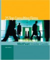 25 Top Consulting Firms, 2005 Edition: Wetfeet Insider Guide - Wetfeet.Com, Inc. Staff WetFeet