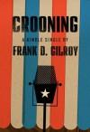 Crooning - Frank D. Gilroy
