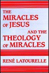 The Miracles Of Jesus And The Theology Of Miracles - Rene Latourelle
