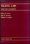 Travel Law: Cases and Materials (Carolina Academic Press Law Casebook Series) - Robert M. Jarvis, William D. Henslee, John R. Goodwin