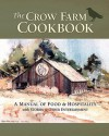 The Crow Farm Cookbook: A Manual of Food & Hospitality with Stories & Other Entertainment - Catherine Smith, John Smith