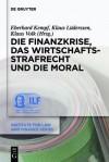 Die Finanzkrise, Das Wirtschaftsstrafrecht Und Die Moral - Klaus Luderssen, Eberhard Kempf, Klaus Volk