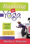 Rushing to Yoga - Marilee J. Bresciani